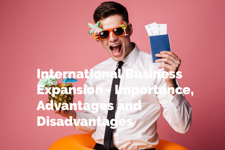 International Business Expansion - Importance, Advantages and Disadvantages by Dr Rayyan EshaghPour