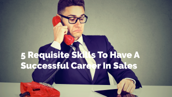5 Requisite Skills To Have A Successful Career In Sales
