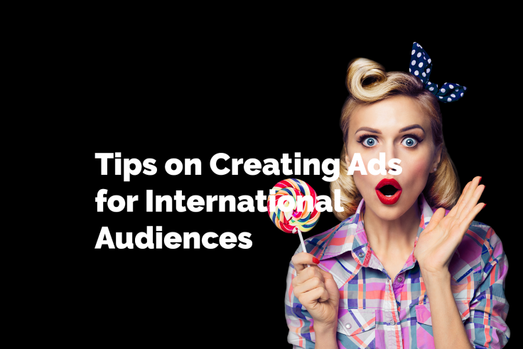 Tips on Creating Ads for International Audiences