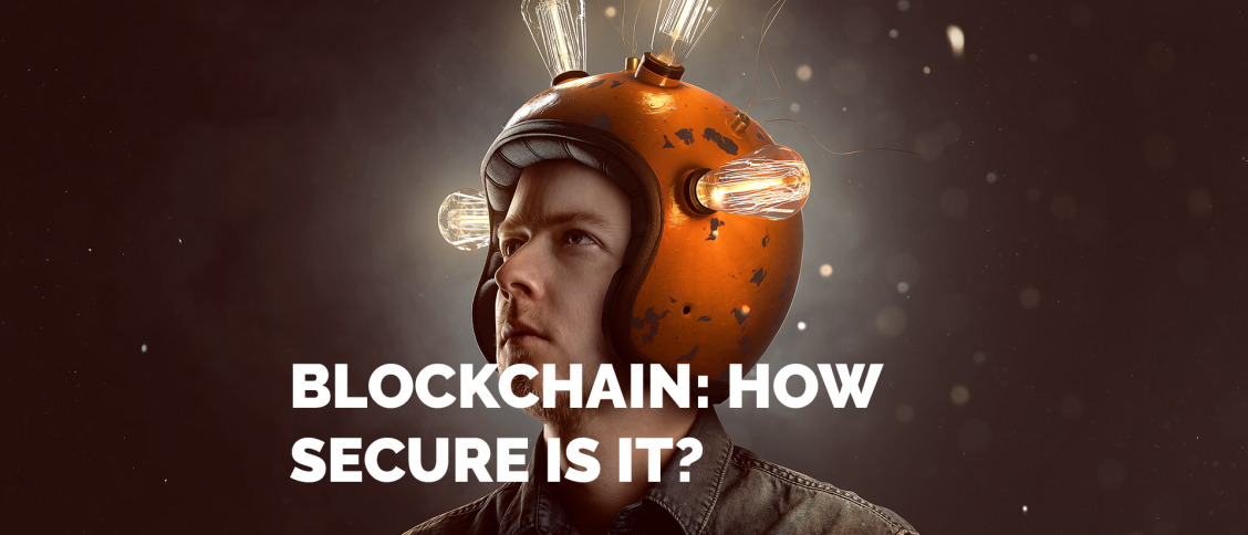 BLOCKCHAIN: HOW SECURE IS IT?
