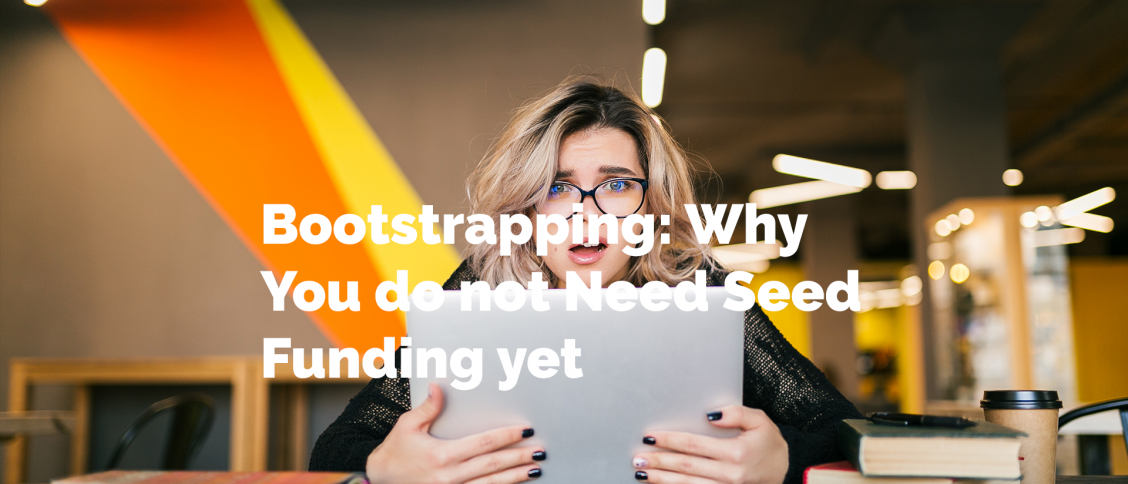 Bootstrapping: Why You do not Need Seed Funding yet