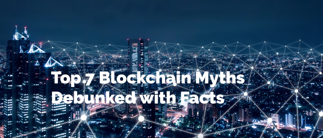 Top 7 Blockchain Myths Debunked with Facts