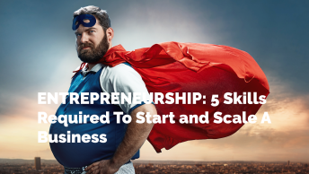 ENTREPRENEURSHIP: 5 Skills Required To Start and Scale A Business