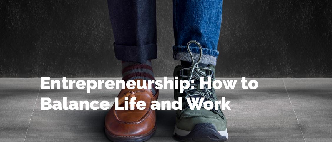 Entrepreneurship: How to Balance Life and Work