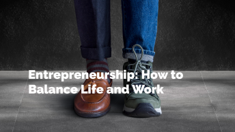 Entrepreneurship: How to Balance Life and Work