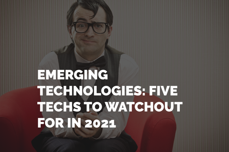 EMERGING TECHNOLOGIES: Five Techs to Watchout for In 2021 by Dr Rayyan EshaghPour