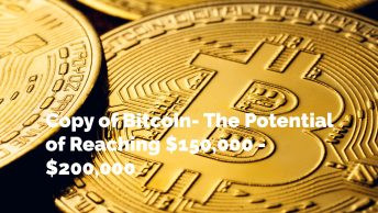 Bitcoin: The Potential of Reaching $150,000 - $200,000