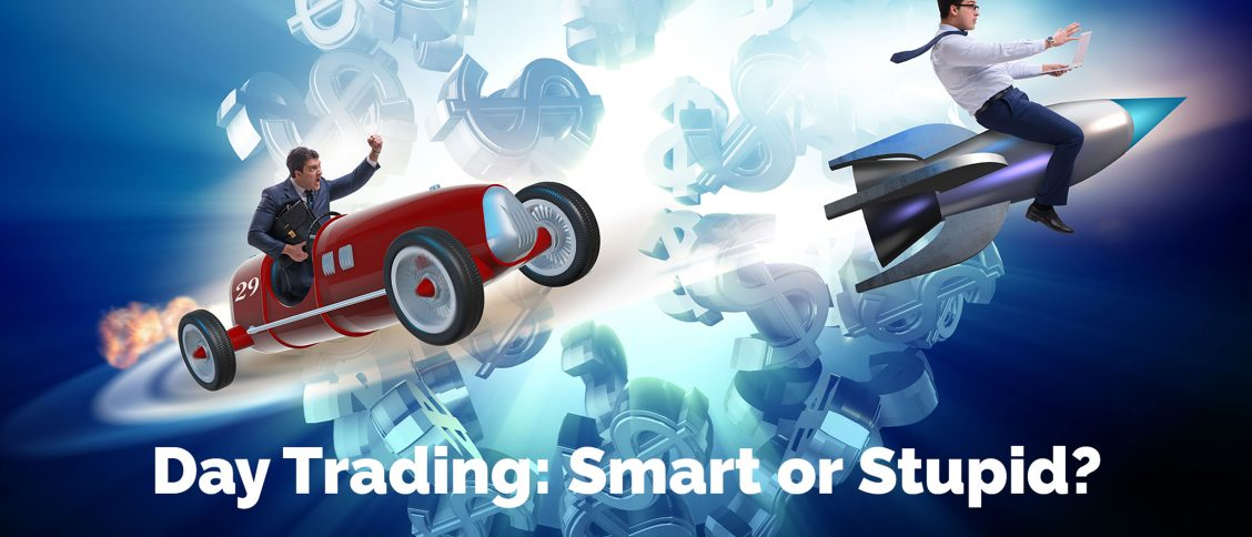 Day Trading: Smart or Stupid?